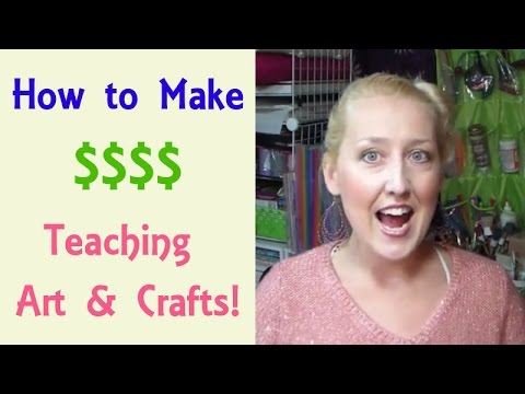 how to make money teaching art and craft classes youtube