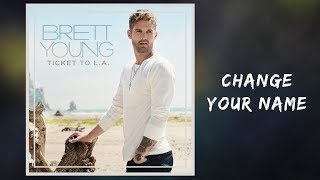 Brett Young  Change Your Name (Lyrics)