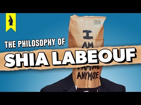 The Philosophy of SHIA LABEOUF –Wisecrack Edition