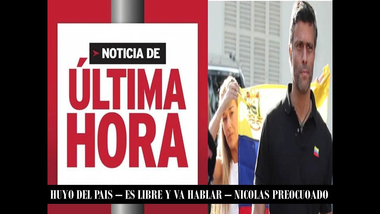 LEOPOLDO LOPEZ HUYE DE VENEZUELA🚀 ES LIBRE 🚀 VENEZUELA ES EL MOMENTO DE SALIR🚀 ULTIMA HORA