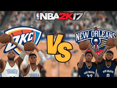 NBA 2K17 - Oklahoma City Thunder vs. New Orleans Pelicans - Full Gameplay (Updated Rosters)