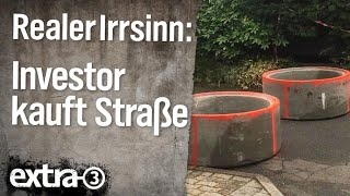 Realer Irrsinn: Investor kauft Straße   | extra 3 | NDR
