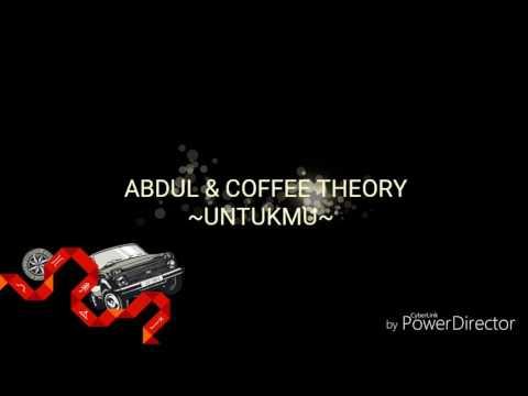 Abdul & coffee theory -untukmu- (lyric)