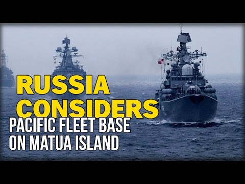 RUSSIA CONSIDERS PACIFIC FLEET BASE ON MATUA ISLAND