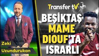 BEŞİKTAŞ, MAME DIOUF'TA MUTLU SONA YAKIN! Zeki Uzundurukan / Transfer TV Plus