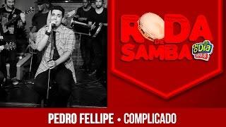 Complicado - Pedro Fellipe (Roda de Samba FM O Dia)