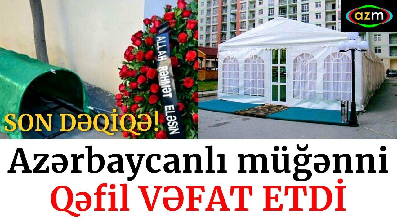 AZƏRBAYCANLI MÜĞƏNNİ QƏFİL VƏFAT ETDİ - XEBERLER