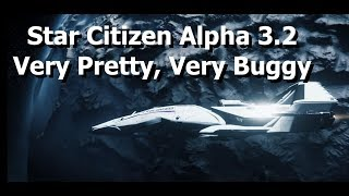 Star Citizen Alpha 3.2: Looks Great - Shame About The Bugs