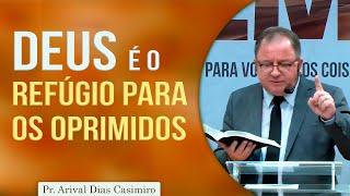Deus é o refúgio para os oprimidos | Pr Arival Dias Casimiro