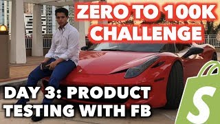 LIVE DAY 3: PRODUCT TESTING WITH FB (Zero To $100k Shopify Challenge)