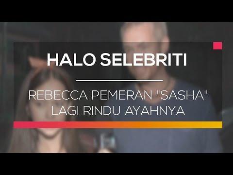 Rebecca Pemeran Sasha Lagi Rindu Ayahnya - Halo Selebriti