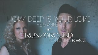 How Deep Is Your Love (Calvin Harris Cover) RUNAGROUND & KENZ