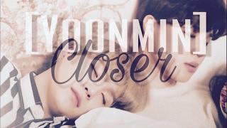 •Closer• [FMV • Yoonmin]