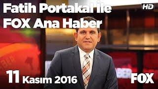 11 Kasım 2016 Fatih Portakal ile FOX Ana Haber