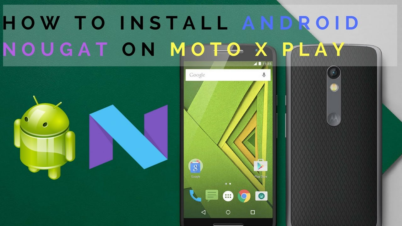 How to install Android 7.0 Nougat on Moto X Play