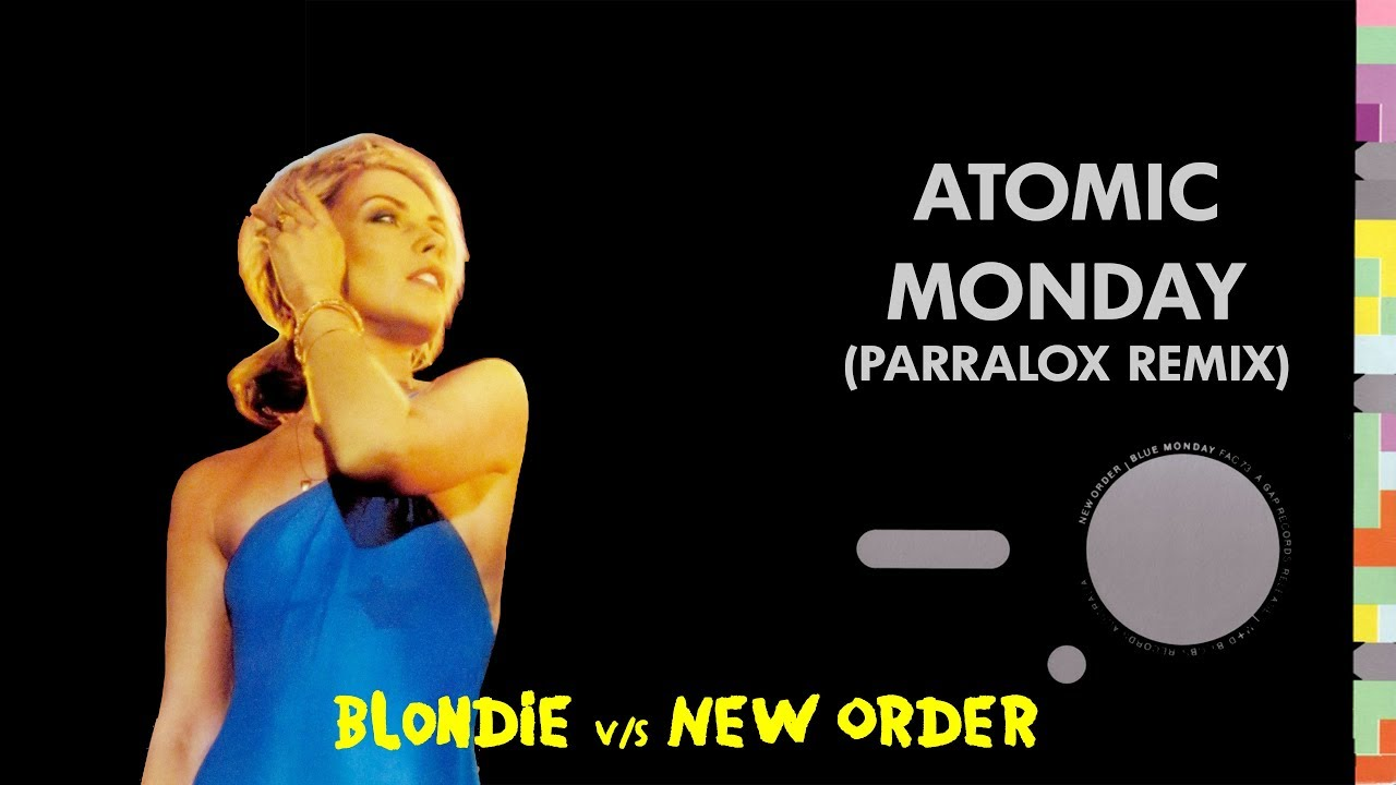 Blondie vs New Order - Atomic Monday (Parralox Remix)