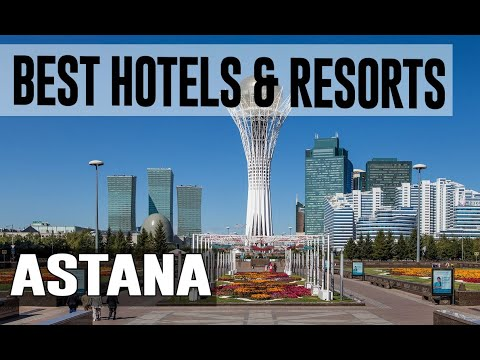 Best Hotels and Resorts in Astana, Kazakhstan