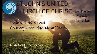 2021, January 3 - Follow the Cross Series Courage for the New Year
