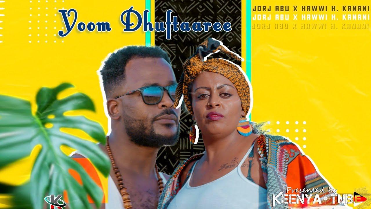 Download Jorj Abu & Hawwi H.Kanani *Yoom Dhuftaaree* New Ethiopian Music (official Video)2021