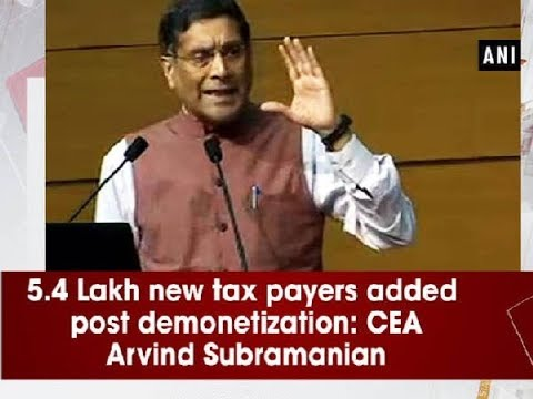 5.4 Lakh new tax payers added post demonetization: CEA Arvind Subramanian - Delhi News