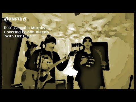 """Morktra feat. Carmilla Murphy - Covering Poison Black's """"With Her I Die"""""""