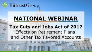 Tax Cuts and Jobs Act of 2017: Effects on Retirement Plans and Other Tax Favored Accounts - Video Image