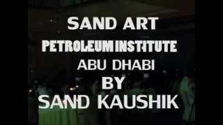 SAND ART DUBAI . ABU DHABI PETROLEUM INSTITUTE BY  SAND KAUSHIK