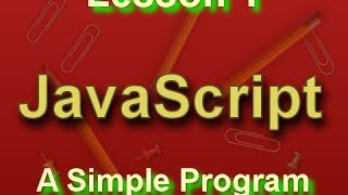 JavaScript Lesson 1: A Simple Program