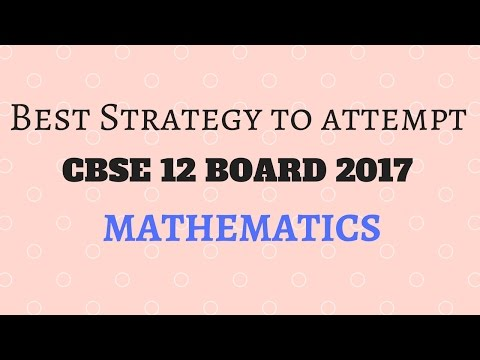 "Best strategy to attempt ""CBSE 12 Board 2017  Maths Exam"""