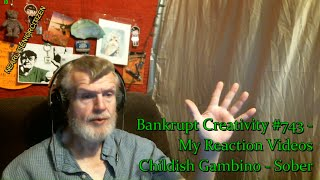 Childish Gambino - Sober : Bankrupt Creativity #743 - My Reaction Videos