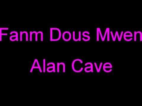 Famn Dous Mwen - Alan Cave
