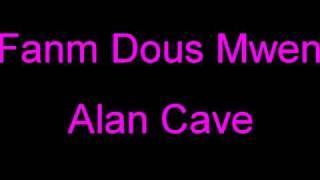 famn dous mwen alan cave