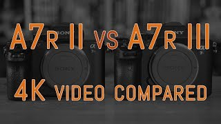 Sony A7r II vs A7r III - 4K Video Comparison