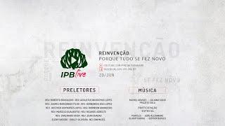 IPB LIVE - SESSÃO TARDE e NOITE