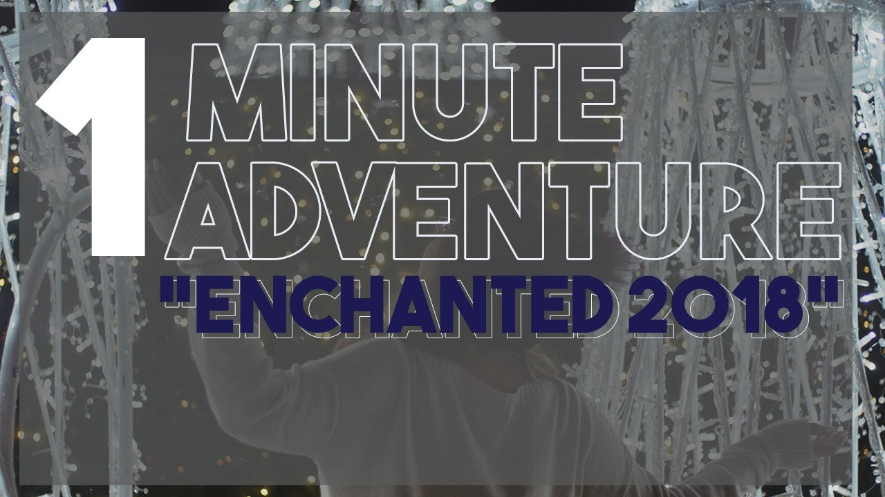1 Minute Adventure: Enchanted 2018