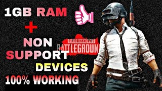 Pubg Mobile 1Gb Ram + Non Support Devices (100% Working) 2018 🔥 🔥