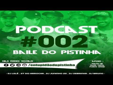PODCAST 002 BAILE DO PISTINHA [DJ'S ZEBRINHA, DJ JUNINHO 22 ,DJ 2T , DJ LELÊ, BRUNO E KIM QUARESMA ]