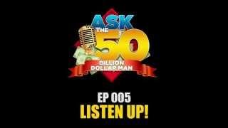 Ask The 50 Billion Dollar Man - Dan Peña - Ep 5: Listen Up