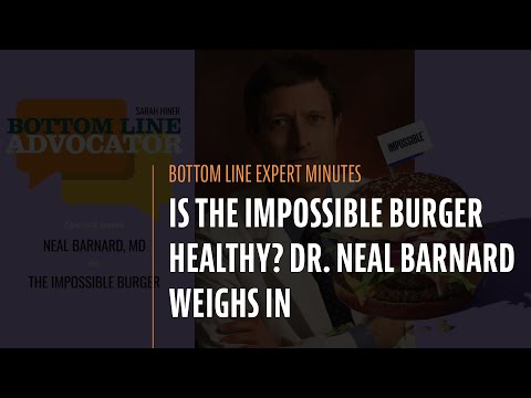 Is the Impossible Burger Healthy? Dr. Neal Barnard Weighs In