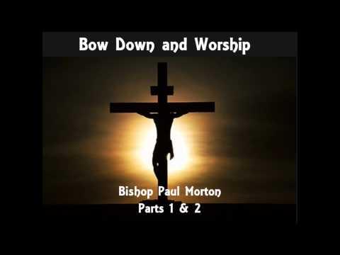 Bow Down and Worship  Bishop Paul S Morton