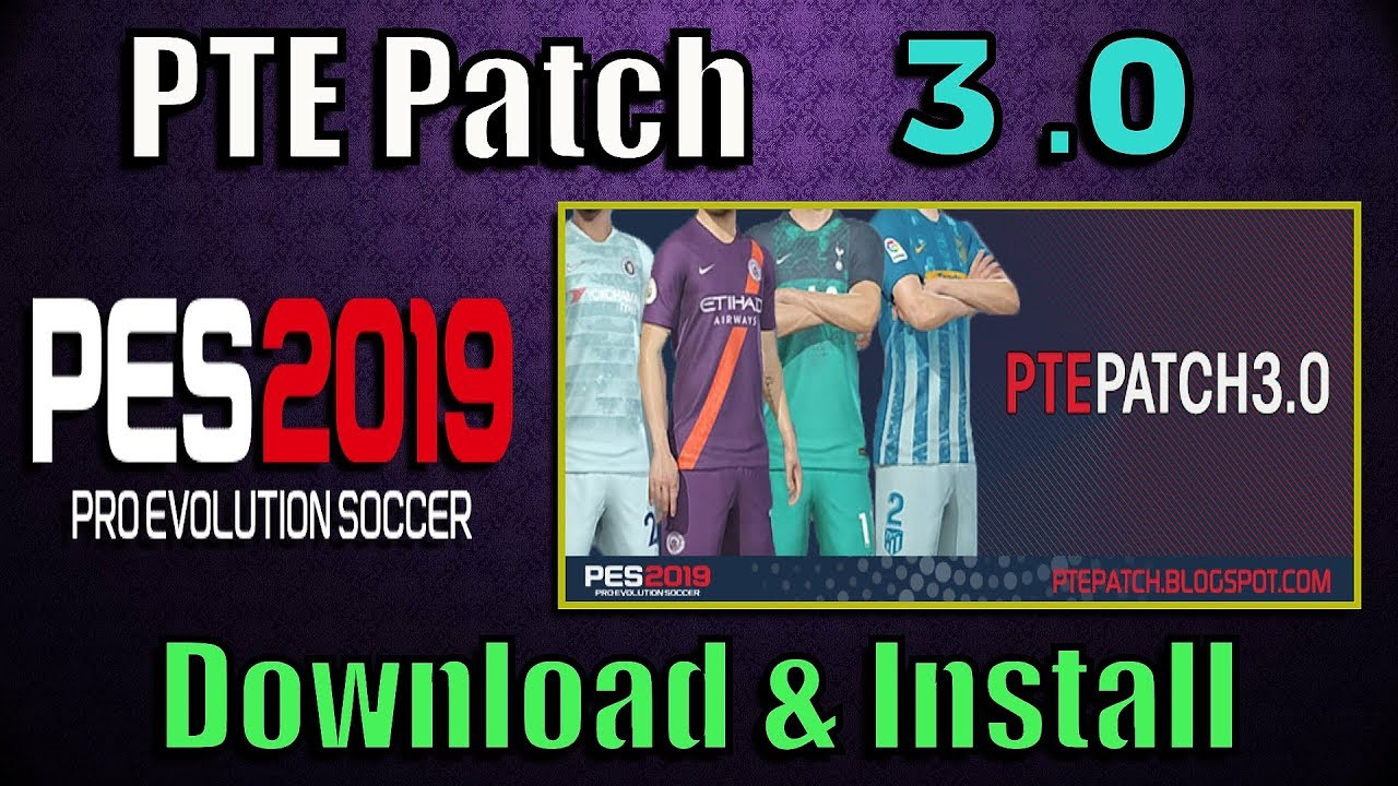 PES 2019) PTE Patch 3 0 : Download + Install - Del Choc Web