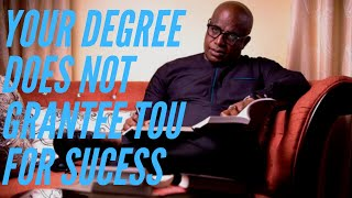 YOUR 1st CLASS DOES NOT GRANTEE SUCCESS BY DR UBONG KING