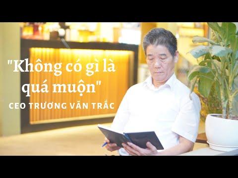 """Với CEO Trương Văn Trắc """"Không có gì là quá muộn"""""""