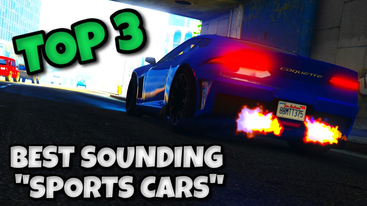 GTA The Top Best Sounding Sports Cars Best Engine Notes - Top 3 sports cars