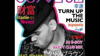 Chris Brown Feat. Rihanna - Turn Up The Music (DJ B-Boy Party Club Mix)