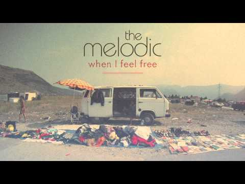 "The Melodic - ""When I Feel Free"""