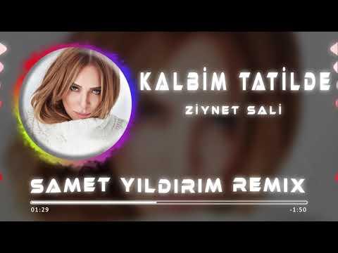 Ziynet Sali   Kalbim Tatilde  Samet Yıldırım Remix