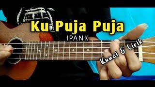 KU PUJA-PUJA - IPANK (Kunci&Lirik) Ukulele by Feri Yt Official