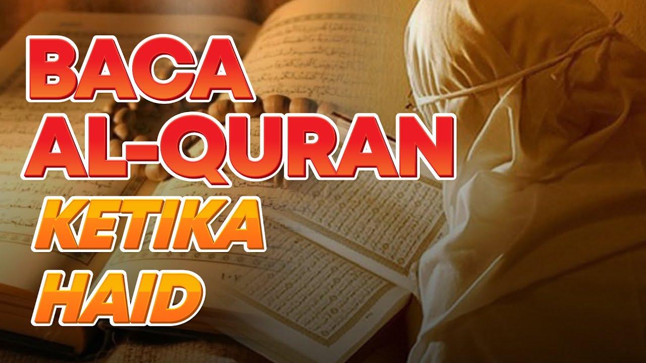 Boleh ke wanita dalam haid nak baca al-Quran? Kena ambil tahu...
