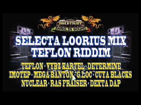 MIX TEFLON RIDDIM BY SELECTA LOORIUS !!! HOLDTIGHT SHAOLIN SOUND !!!